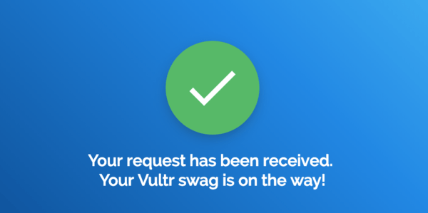 Vultr Swag Request Received
