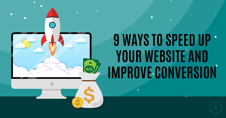 9 Ways to Speed Up Your Website and Improve Conversion
